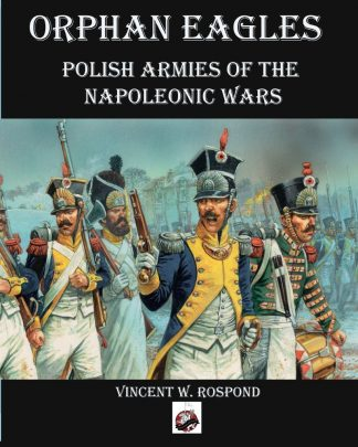 Orphan Eagles: Polish Armies of the Napoleonic wars 1