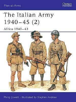 The Italian Army 1940-45 (2) Africa 1940-43 1